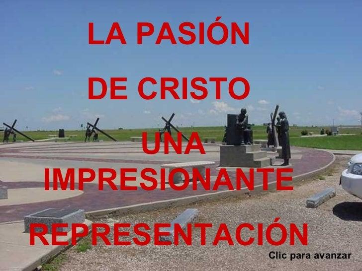 Clic para avanzar LA PASIÓN  DE CRISTO  UNA IMPRESIONANTE  REPRESENTACIÓN