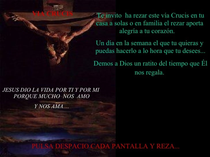 JESUS DIO LA VIDA POR TI Y POR MI  PORQUE MUCHO  NOS  AMO Y NOS AMA.... Te invito  ha rezar este vía Crucis en tu casa a s...