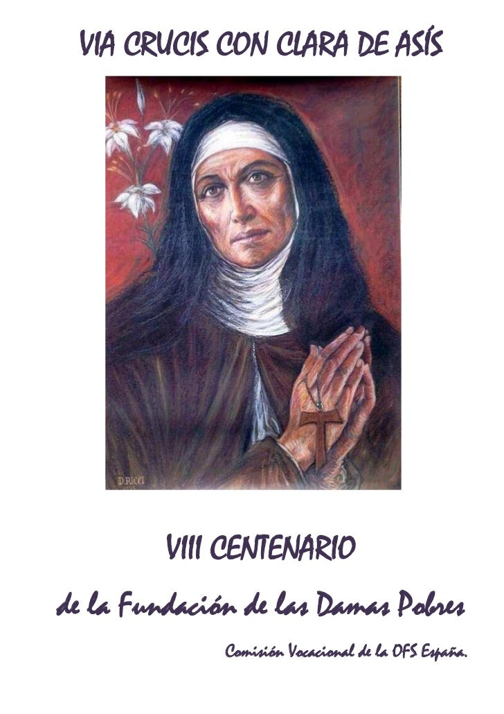 VIA CRUCIS CON CLARA DE ASÍS         VIII CENTENARIOde la Fundación de las Damas Pobres              Comisión Vocacional d...