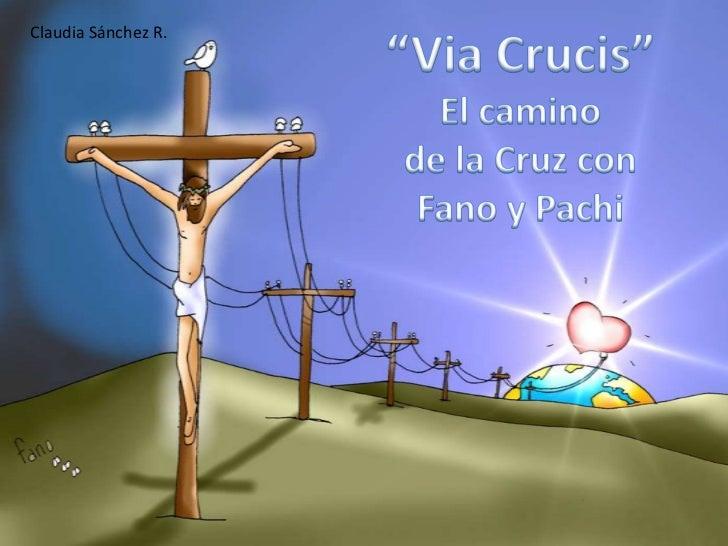 """Claudia Sánchez R.<br />""""Via Crucis""""<br />El camino <br />de la Cruz con<br />Fano y Pachi<br />"""
