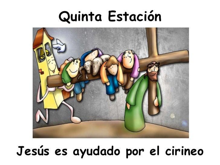 Quinta Estación <ul><li>Jesús es ayudado por el cirineo </li></ul>