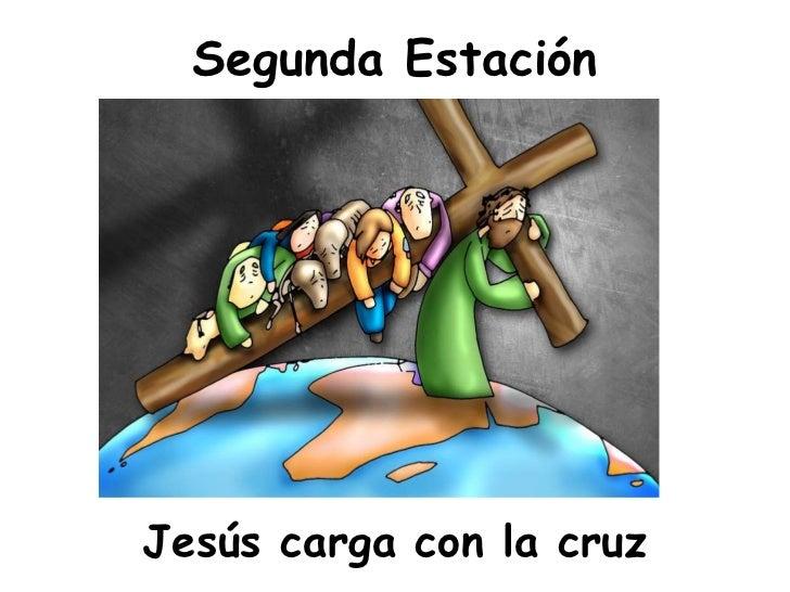 Segunda Estación <ul><li>Jesús carga con la cruz </li></ul>