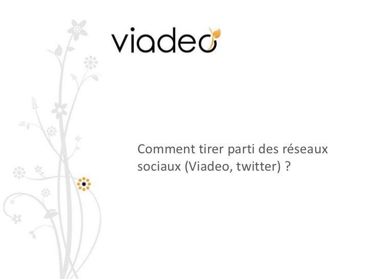 Comment tirer parti des réseaux sociaux (Viadeo, twitter) ? <br />