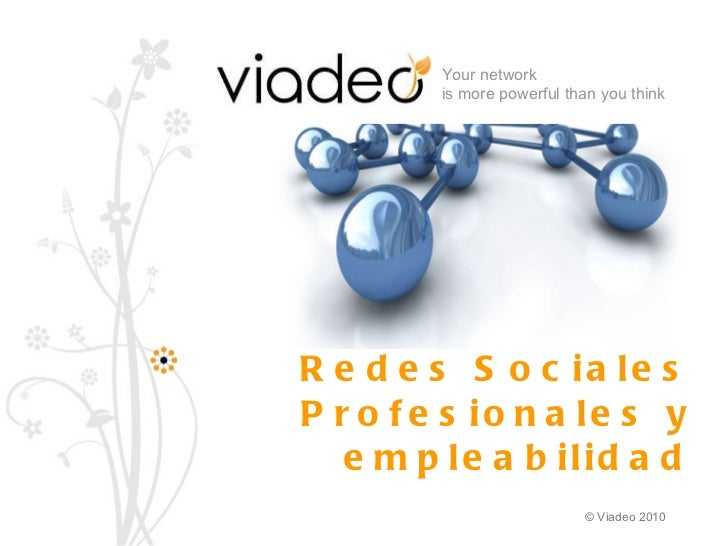 Redes Sociales Profesionales y empleabilidad Your network  is more powerful than you think  © Viadeo 2010