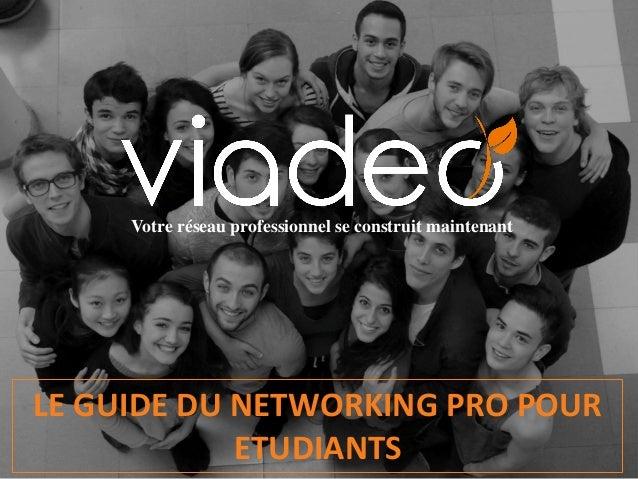 Votre réseau professionnel se construit maintenant LE GUIDE DU NETWORKING PRO POUR ETUDIANTS
