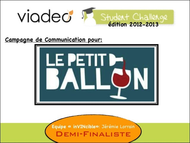 édition 2012-2013 Campagne de Communication pour:  Equipe «inVINcible»: Jérémie Lorrain  Demi-Finaliste