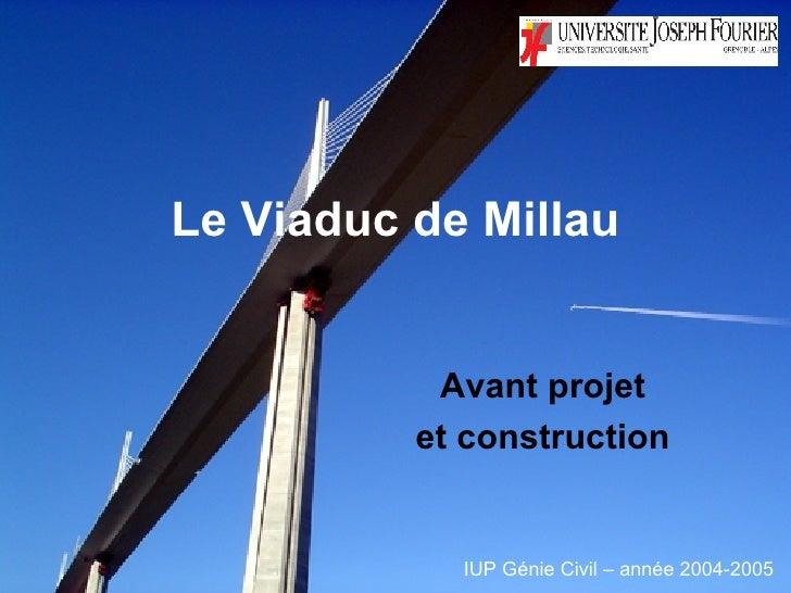 Le Viaduc de Millau Avant projet  et construction   IUP Génie Civil – année 2004-2005