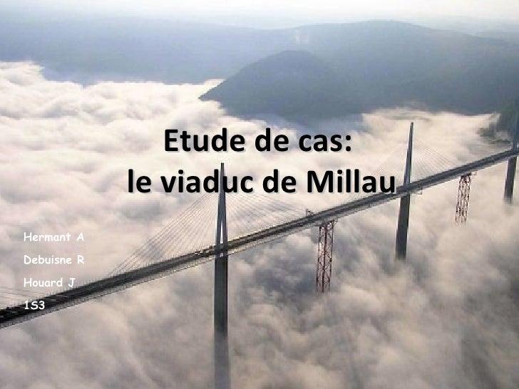 Etude de cas: le viaduc de Millau Hermant A Debuisne R Houard J 1S3