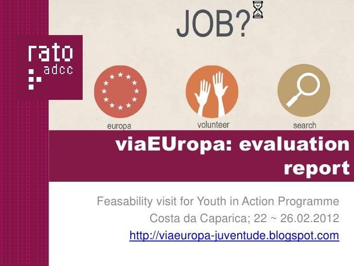 viaEUropa: evaluation                  reportFeasability visit for Youth in Action Programme          Costa da Caparica; 2...