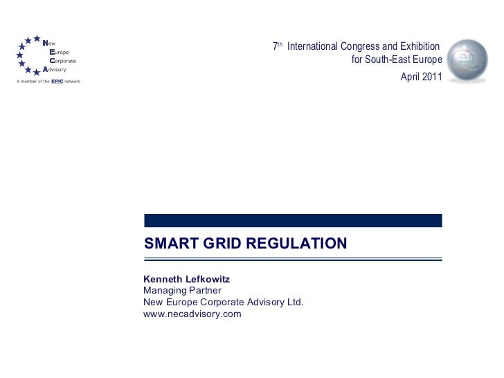 SMART GRID REGULATION Kenneth Lefkowitz  Managing Partner New Europe Corporate Advisory Ltd. www.necadvisory.com 7 th   In...