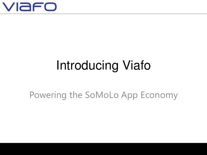 Introducing ViafoPowering the SoMoLo App Economy