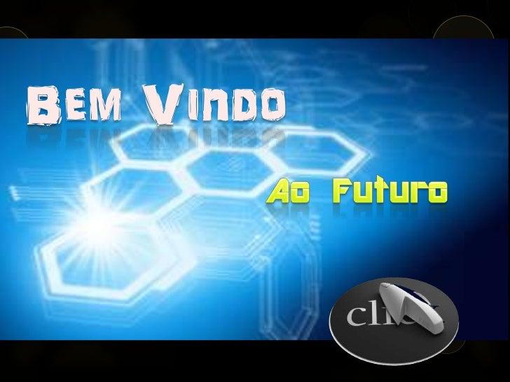 Bem Vindo<br />Ao Futuro<br />