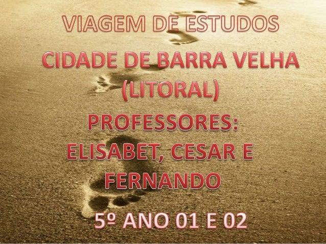 Aventuras em Barra VelhaTudo começou a partir da reunião com os pais.Iniciamos o planejamento da viagem de estudos à Barra...