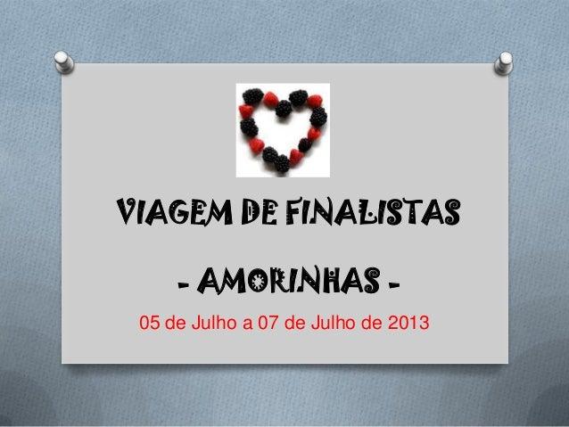 VIAGEM DE FINALISTAS - AMORINHAS - 05 de Julho a 07 de Julho de 2013