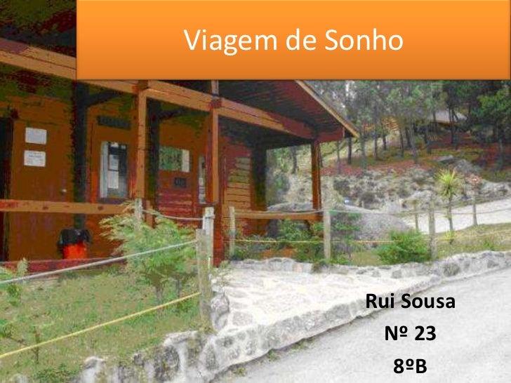Viagem de Sonho<br />Rui Sousa<br />Nº 23<br />8ºB<br />