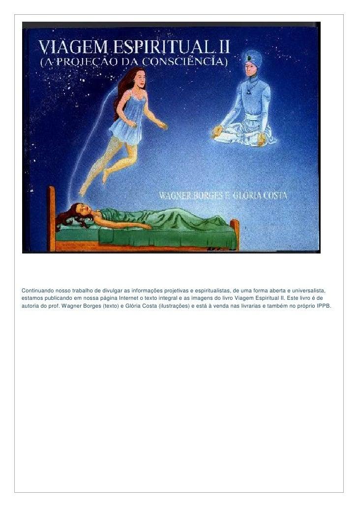 Continuando nosso trabalho de divulgar as informações projetivas e espiritualistas, de uma forma aberta e universalista, e...