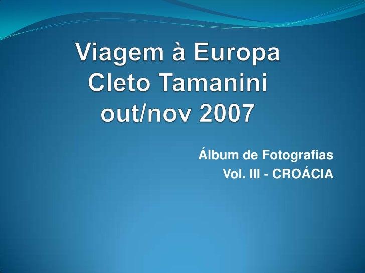 Viagem à EuropaCletoTamaniniout/nov 2007<br />Álbum de Fotografias<br />Vol. III - CROÁCIA<br />