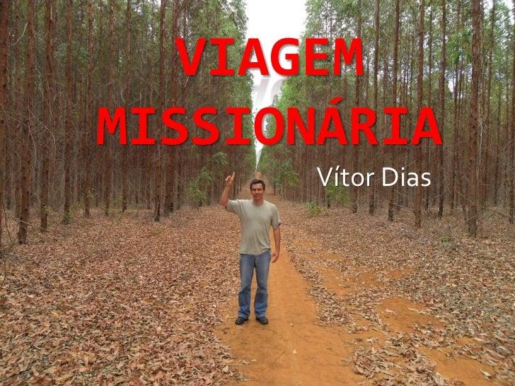 Viagem Missionária<br />Vítor Dias<br />