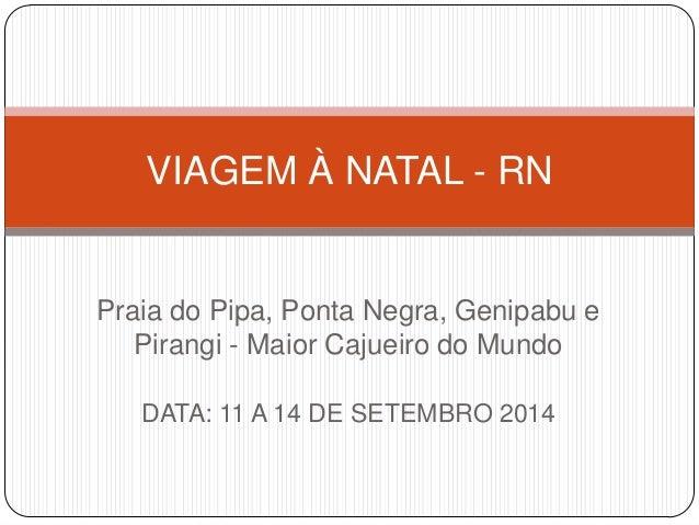 Praia do Pipa, Ponta Negra, Genipabu e Pirangi - Maior Cajueiro do Mundo DATA: 11 A 14 DE SETEMBRO 2014 VIAGEM À NATAL - RN