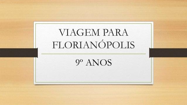 VIAGEM PARA FLORIANÓPOLIS 9º ANOS