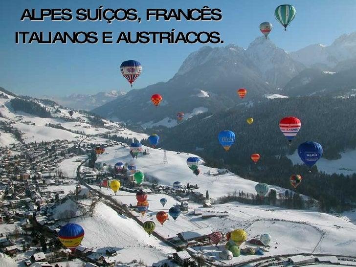 ALPES SUÍÇOS, FRANCÊS ITALIANOS E AUSTRÍACOS.