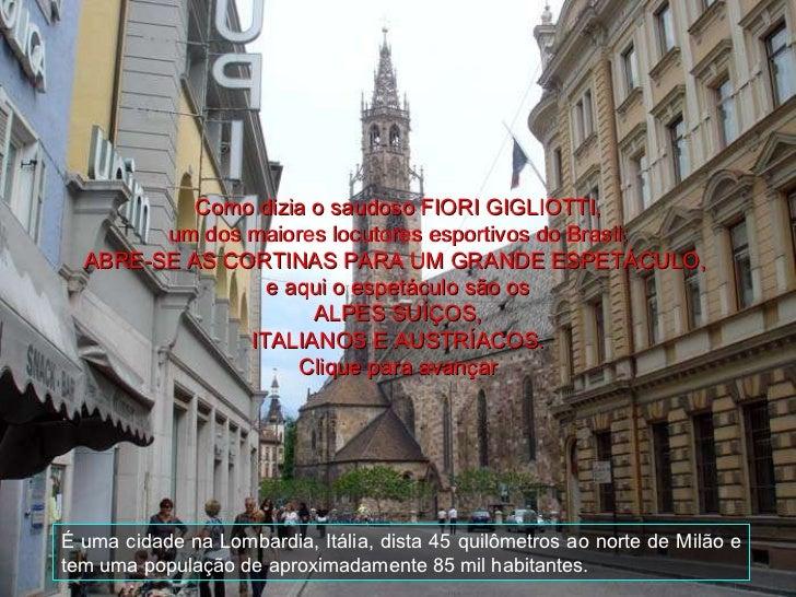 É uma cidade na Lombardia, Itália, dista 45 quilômetros ao norte de Milão e tem uma população de aproximadamente 85 mil ha...