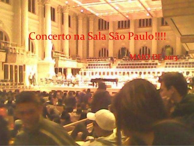 Concerto na Sala São Paulo!!!!MAIO DE 2013.