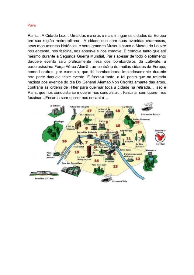 ParisParis… A Cidade Luz… Uma das maiores e mais intrigantes cidades da Europaem sua região metropolitana. A cidade que co...