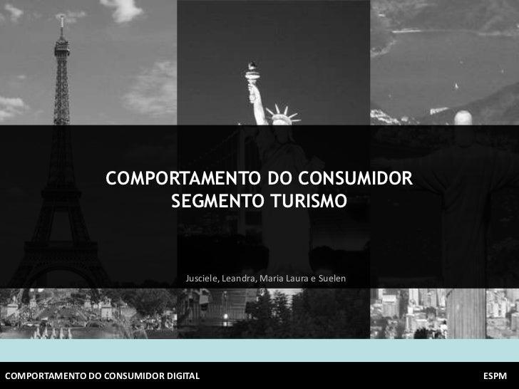 COMPORTAMENTO DO CONSUMIDOR                       SEGMENTO TURISMO                                Jusciele, Leandra, Maria...