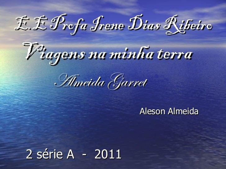 E.E Profa Irene Dias Ribeiro <ul><li>Viagens na minha terra </li></ul><ul><li>Almeida Garret </li></ul><ul><li>Aleson Alme...