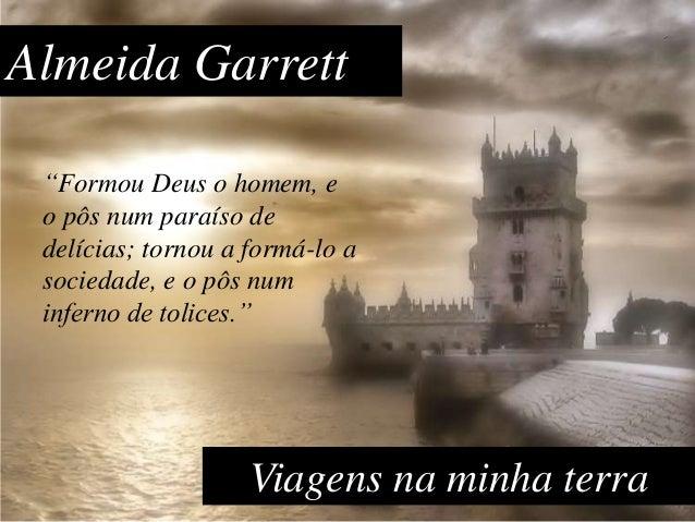 """Almeida Garrett """"Formou Deus o homem, e o pôs num paraíso de delícias; tornou a formá-lo a sociedade, e o pôs num inferno ..."""