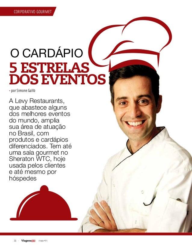 36 | Edição #37 | CORPORATIVO GOURMET O CARDÁPIO 5 ESTRELAS DOS EVENTOS A Levy Restaurants, que abastece alguns dos melhor...