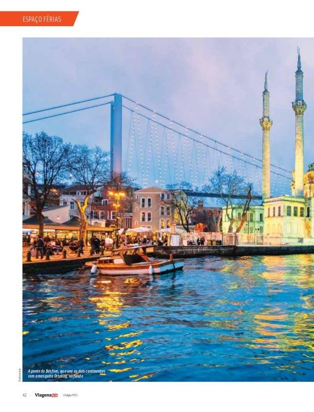 42 | Edição #27 | espaço fériasShutterstock A ponte do Bósforo, que une os dois continentes com a mesquita Ortakoy, ao fun...