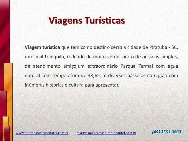 Viagens Turísticas www.thermaspiratubahotel.com.br reservas@thermaspiratubahotel.com.br (49) 3553 0000 Viagem turística qu...