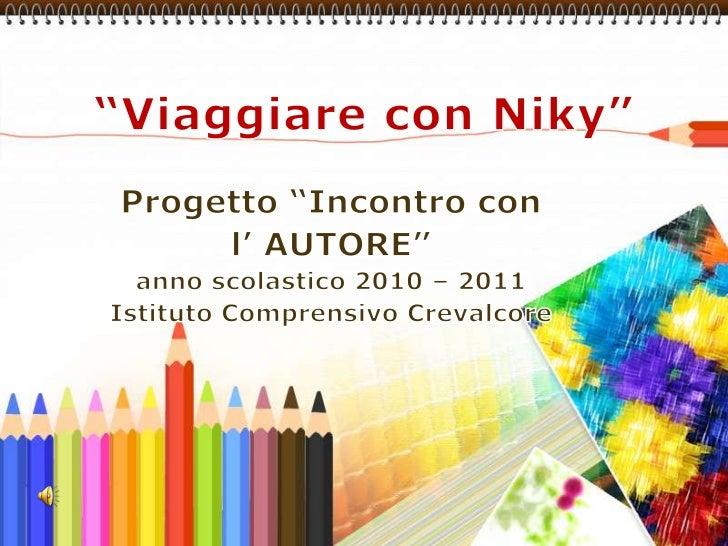 """""""Viaggiare con Niky""""<br />Progetto """"Incontro con <br />l' AUTORE""""<br />anno scolastico 2010 – 2011<br />Istituto Comprensi..."""