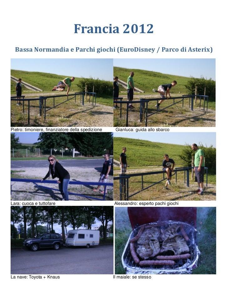 Francia 2012  Bassa Normandia e Parchi giochi (EuroDisney / Parco di Asterix)Pietro: timoniere, finanziatore della spedizi...