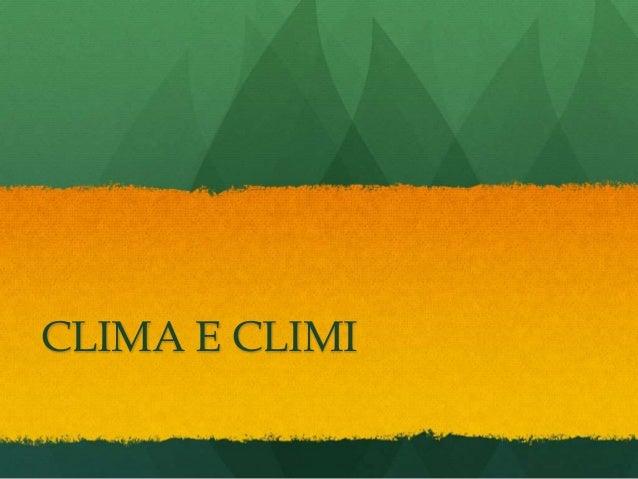 CLIMA E CLIMI