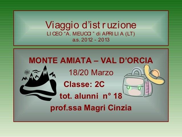 """Viaggio d'ist r uzione LI CEO """"A. MEUCCI """" di APRI LI A (LT) a.s. 2012 - 2013 MONTE AMIATA – VAL D'ORCIA 18/20 Marzo Class..."""