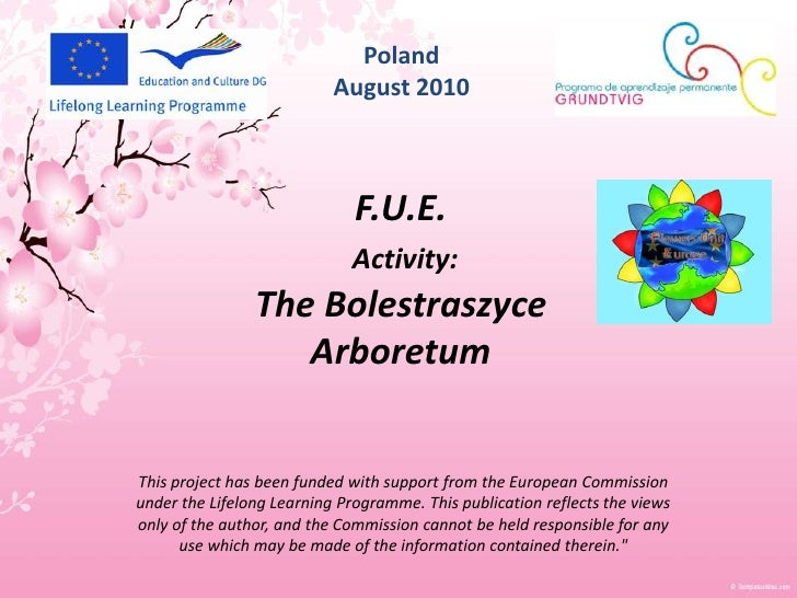 Poland<br />August 2010<br />F.U.E.<br />Activity:<br />The Bolestraszyce Arboretum<br />This project has been funded with...