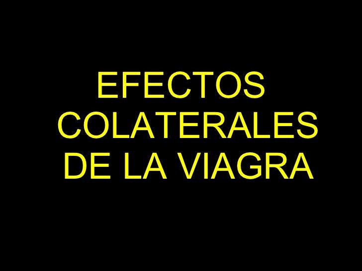 <ul><li>EFECTOS COLATERALES DE LA VIAGRA </li></ul>