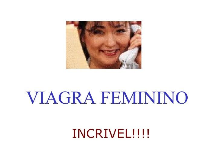 VIAGRA FEMININO INCRIVEL!!!!