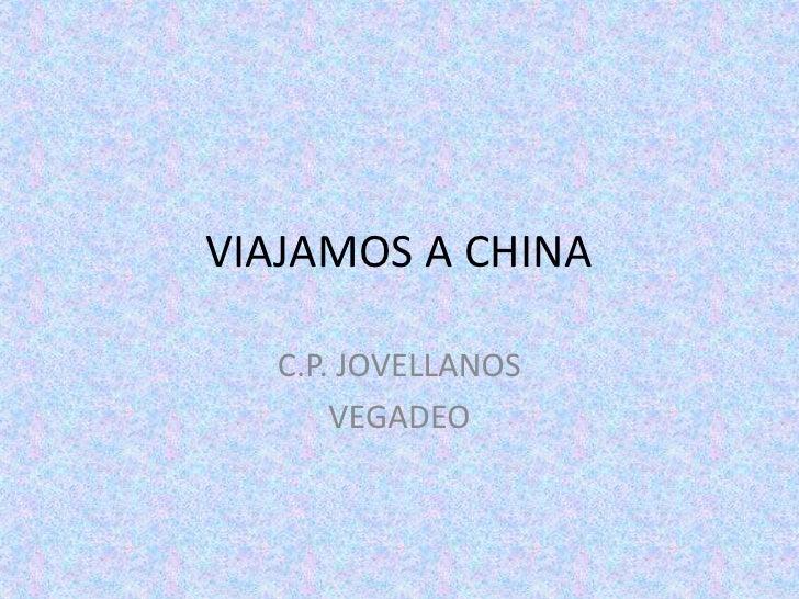 VIAJAMOS A CHINA<br />C.P. JOVELLANOS<br />VEGADEO<br />