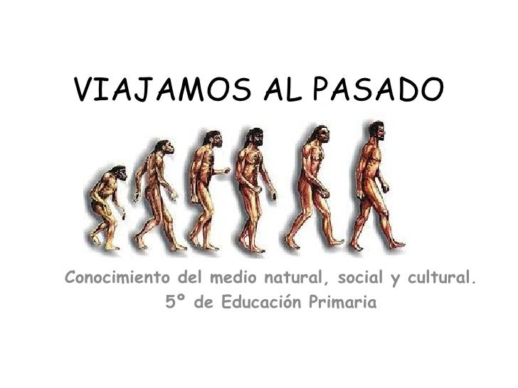 VIAJAMOS AL PASADOConocimiento del medio natural, social y cultural.           5º de Educación Primaria