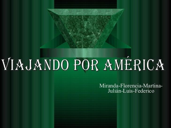 Miranda-Florencia-Martina-Julián-Luís-Federico VIAJANDO POR AMÉRICA