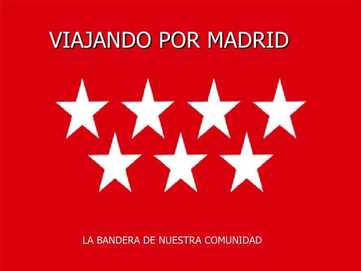 VIAJANDO POR MADRID LA BANDERA DE NUESTRA COMUNIDAD