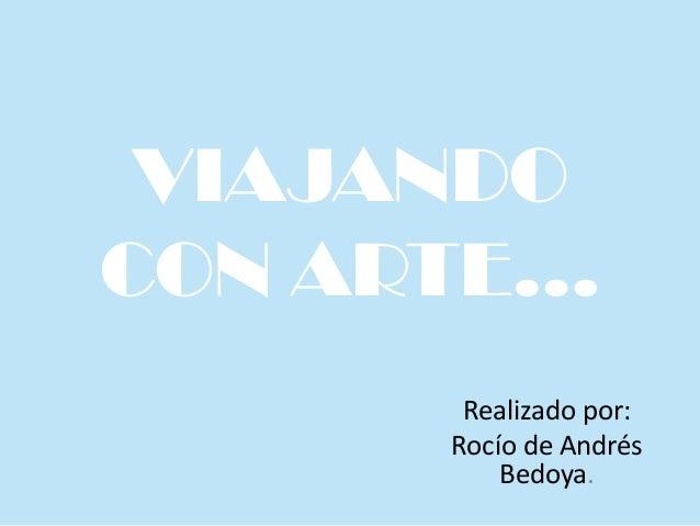 VIAJANDO CON ARTE… Realizado por: Rocío de Andrés Bedoya.