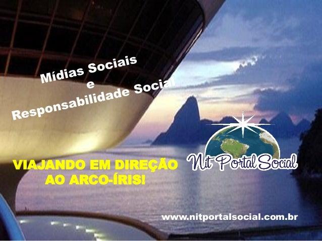 www.nitportalsocial.com.br VIAJANDO EM DIREÇÃO AO ARCO-ÍRIS!