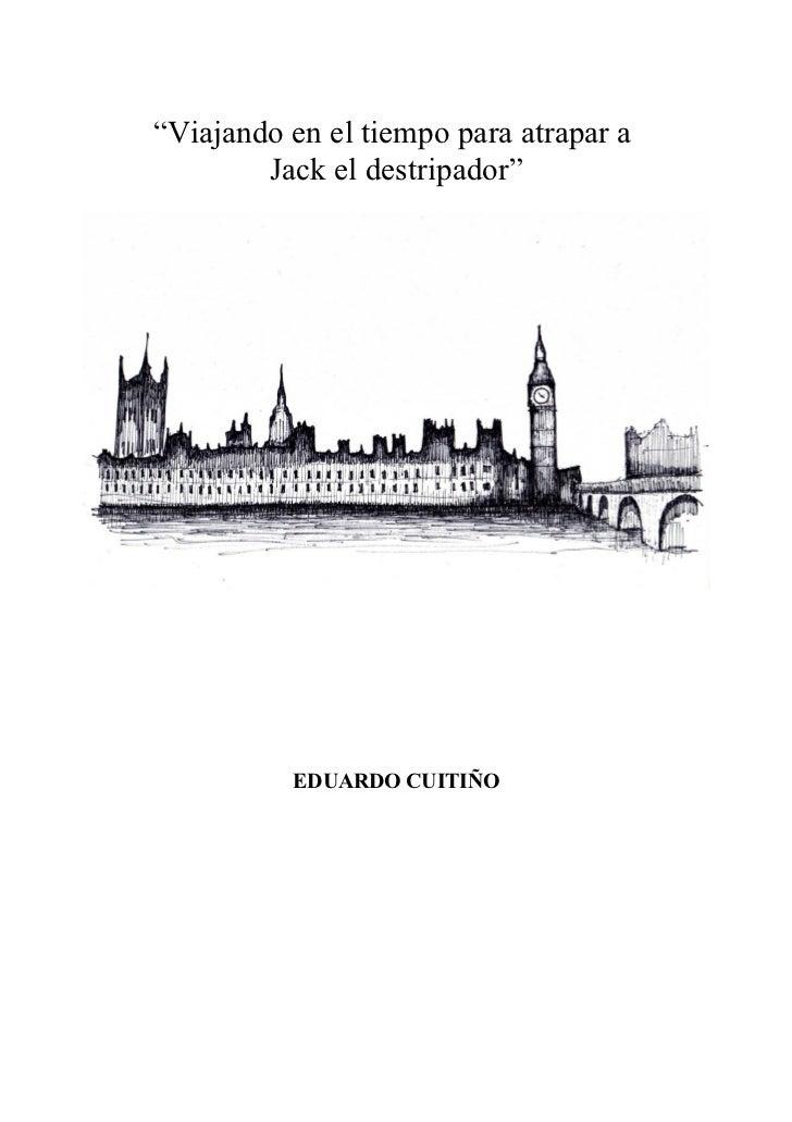 """""""Viajando en el tiempo para atrapar a        Jack el destripador""""          EDUARDO CUITIÑO"""