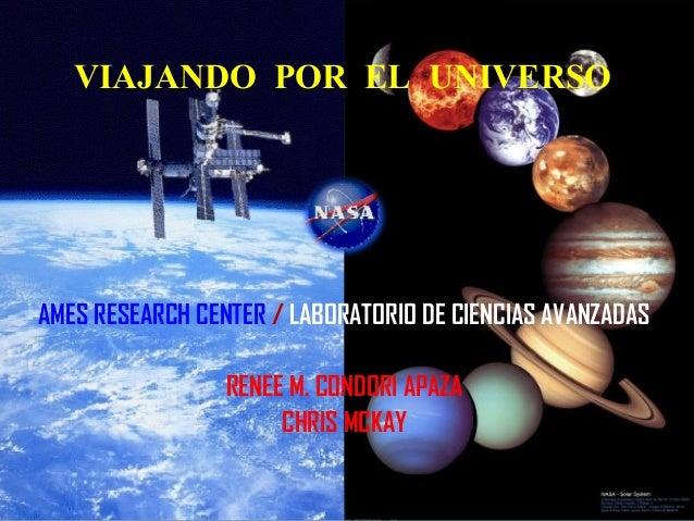 VIAJANDO POR EL UNIVERSO  AMES RESEARCH CENTER / LABORATORIO DE CIENCIAS AVANZADAS RENEE M. CONDORI APAZA CHRIS MCKAY