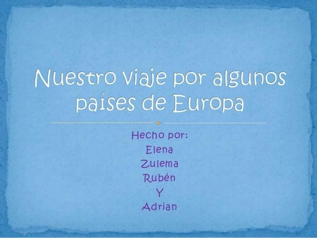 Hecho por:  Elena Zulema  Rubén    Y Adrian